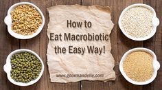 How to Eat Macrobiotic the Easy Way! | My Current Diet | www.gourmandelle.com