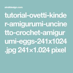tutorial-ovetti-kinder-amigurumi-uncinetto-crochet-amigurumi-eggs-241x1024.jpg 241×1.024 pixel