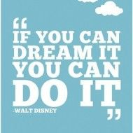 Walt Disney – If you can dream it you can do it