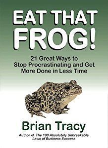 Eat That Frog!: 21 Great Ways to Stop Procrastinating and Get More Done in Less Time book by Brian Tracy