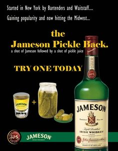 The pickle back pickle juice and jameson supposedly for Mixed drink with jameson