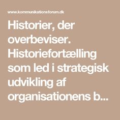Historier, der overbeviser. Historiefortælling som led i strategisk udvikling af organisationens branding  Gitte Rosholm og Jesper Højberg
