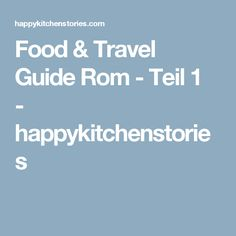 Food & Travel Guide Rom - Teil 1 - happykitchenstories