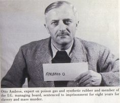 "Otto Ambros (1901-1990) was a respected figure in the global pharmaceutical business. He was expert on poison gas and synthetic rubber, and a member of the I.G. Farben managing board responsible for the Auschwitz project. On April 14, 1941, in Ludwigshafen, he stated to board colleagues: ""our new friendship with the SS is a blessing. We have determined all measures integrating the concentration camps to benefit our company."""