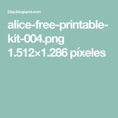 alice-free-printable-kit-004.png 1.512×1.286 píxeles