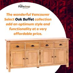 Vancouver Select Buffet - #4Door #4Drawer The wonderful Vancouver Select #Oak #Buffet collection add an optimum style and functionality at a very affordable price. Dimensions	:	W 185cm x D 40cm x H 85cm Material	:	Oak Assembly	:	#Assembled