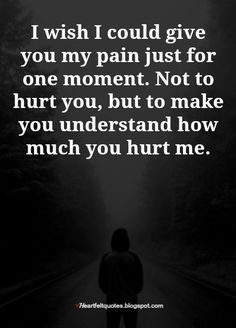 I wish I could give you my pain just for one moment. Not to hurt you, but to make you understand how much you hurt me. Samjhi A. Betrayal Quotes, Heartbroken Quotes, Wisdom Quotes, True Quotes, Words Quotes, Sayings, I Wish Quotes, Heartbreak Qoutes Hurt, Deep Thought Quotes