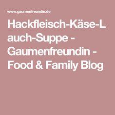 Hackfleisch-Käse-Lauch-Suppe - Gaumenfreundin - Food & Family Blog