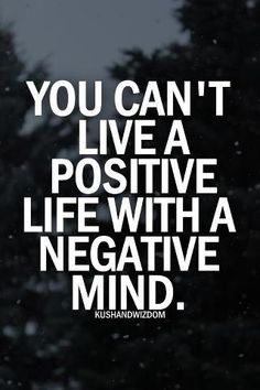 You can't live a positive life with a negative mind.. #success #happiness