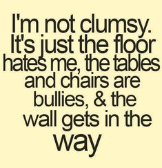 I'm not clumsy...
