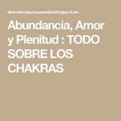 Abundancia, Amor y Plenitud : TODO SOBRE LOS CHAKRAS