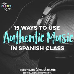 15 Ways to Use Authentic Music in Spanish Class Welcome to the Secondary Spanish Space! We are a group of Spanish teachers who have c...