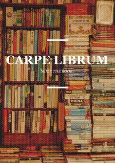 """Carpe Librum: Seize the book."" - Unknown #quotes #reading *"