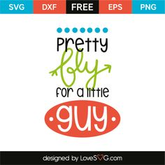*** FREE SVG CUT FILE for Cricut, Silhouette and more *** Pretty fly for a little guy