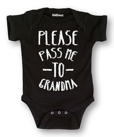 891d64c0c Love this Black 'Please Pass Me to Grandma' Bodysuit - Infant on #zulily