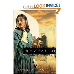 Revealed (Fountain Creek Chronicles, Book 2) Another excellent story by Tamera Alexander.  I was hoping for a sequel to Rekindled, but was surprised with the story of another family in the same setting which included follow-up details from the previous story.