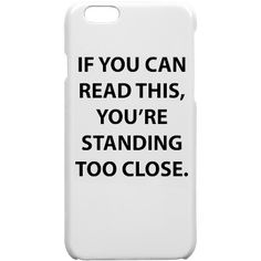 If You Can Read This Case | If You Can Read This, You're Standing Too Close. Funny Phone Cases, Phones, Canning, Reading, Cases, Word Reading, The Reader, Home Canning, Reading Books