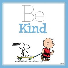 Be kind. Snoopy and Charlie Brown.