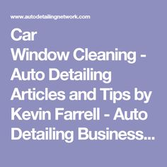 Car Window Cleaning - Auto Detailing Articles and Tips by Kevin Farrell - Auto Detailing Business | Car Detailing Training | Mobile Detailing Equipment