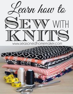 Sewing with Knits: All the time I hear from people who are afraid to sew with knits. There is no mystery, here. Knits are the easiest fabric to sew ~ all you need to know are a few details about the fabric and sewing supplies. Follow my Sewing with Knits series and Learn to Sew with Knits. The Seasoned Homemaker