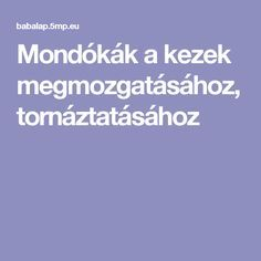 Mondókák a kezek megmozgatásához, tornáztatásához Finger Plays, Infancy, Kids And Parenting, Kids Learning, Homeschool, Therapy, Classroom, Teaching, Motivation