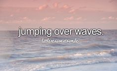 jumping over waves. <3