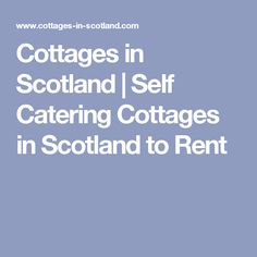 Cottages in Scotland | Self Catering Cottages in Scotland to Rent
