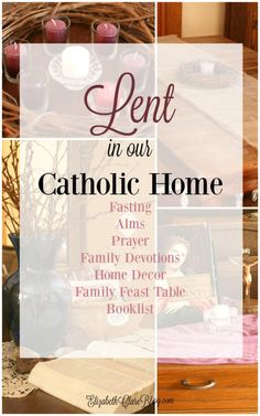 Awesome post covering Lent for the Catholic family: fasting, alms, prayer, devotions, decor, feast table, and booklist!