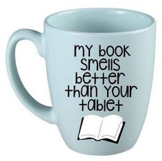 Cute Gift for Book Lovers – Quote Mug – Cute Coffee Cup – Unique Gift – Gift for Book Nerd – Librarian Cup – Funny Gift – Teacher Gifts My Book Smells Better Than Your Tablet Mug Quotes For Book Lovers, Book Lovers Gifts, Nerd Quotes, True Quotes, Book Gifts, Funny Book Quotes, Book Sayings, Status Quotes, Lyric Quotes