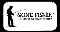 This camping sign features a fisherman and the wordsGONE FISHIN' BE BACK AT DARK THIRTY.