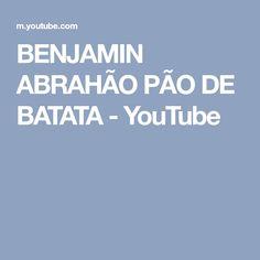 BENJAMIN ABRAHÃO PÃO DE BATATA - YouTube