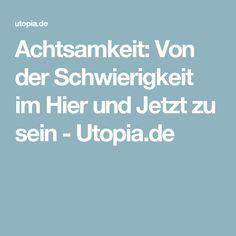 Achtsamkeit: Von der Schwierigkeit im Hier und Jetzt zu sein - Utopia.de