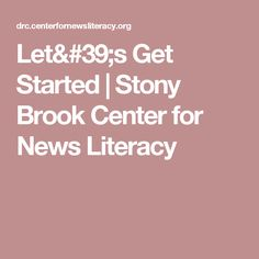 Let's Get Started | Stony Brook Center for News Literacy