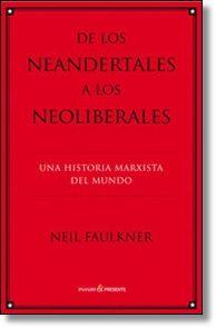 De los neandertales a los neoliberales : una historia marxista del mundo / Neil Faulkner; traducción castellana de Juanmari Madariaga Publicación Barcelona : Pasado & Presente, 2014