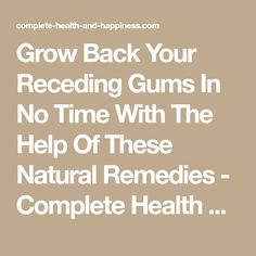Grow Back Your Receding Gums In No Time With The Help Of These Natural Remedies - Complete Health and Happiness