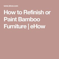 How to Refinish or Paint Bamboo Furniture   eHow