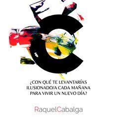 ¿Con qué te levantarías ilusionado/a cada mañana para vivir un nuevo día?    www.raquelcabalga.com  