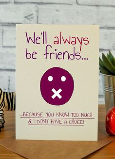 We'll Always Be Friends Funny birthday cards, birthday gifts, best friend birthday gifts, handmade cards, hilarious cards Creative Birthday Cards, Best Friend Cards, Birthday Quotes For Best Friend, Bff Birthday, Birthday Cards For Friends, Birthday Gifts For Sister, Funny Birthday Cards, Best Friend Gifts, Humor Birthday
