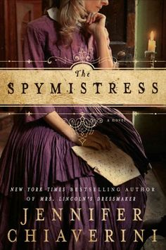 56/125 The Spymistress- Jennifer Chiaverini--great historical fiction novel about Elizabeth van Lew, a Southern woman who spied for the Union during the Civil War. More
