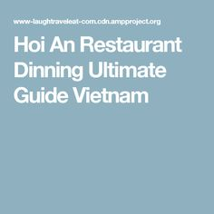 Hoi An Restaurant Dinning Ultimate Guide Vietnam