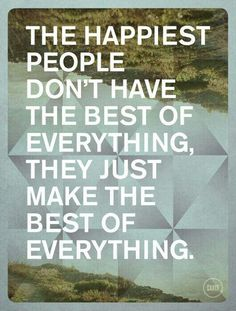 The #happiest people dont have the best of everything, they just make thr best of everything. #inspiration #quotes