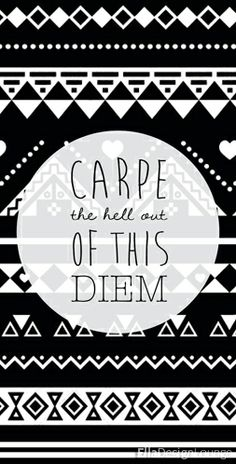 I love the variation from carpe diem. Just mix it with some aztec pattern and you get a stunning hipster wallpaper.