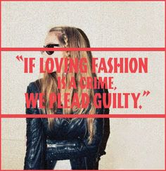 If loving fashion is a crime.....