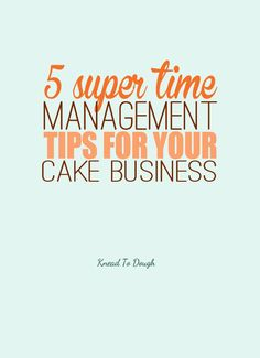5 super time management tips for your cake business - are you ready to level up your cake baking, decorating and business for the life you want?