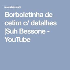 Borboletinha de cetim c/ detalhes |Suh Bessone - YouTube