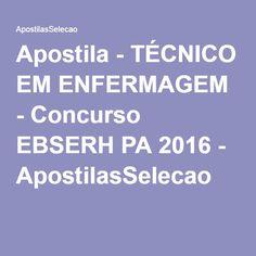 Apostila - TÉCNICO EM ENFERMAGEM - Concurso EBSERH PA 2016 - ApostilasSelecao