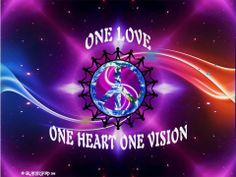 One Love, One Heart, One Vision.
