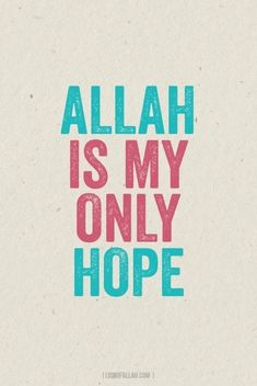 Allah is my only hope. I can't do anything without him :) jo bhi Allah se hope rakhta hair.so rise your hand on comment Allah Quotes, Muslim Quotes, Religious Quotes, Hijab Quotes, Love In Islam, Allah Love, Ya Allah Help Me, Allah Islam, Islam Quran