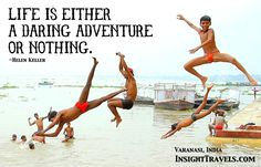 Life is either a daring adventure or nothing. Boys jumping in the Ganges River, Varanasi, India.  InsightTravels.com