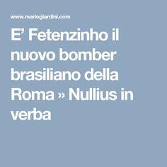 E' Fetenzinho il nuovo bomber brasiliano della Roma » Nullius in verba